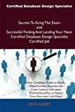 Certified Database Design Specialist Secrets to Acing the Exam and Successful Finding and Landing Your Next Certified Database Design Specialist Certi, Kevin Albert, 1486160484