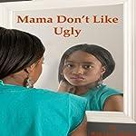 Mama Don't Like Ugly   Rekaya Gibson