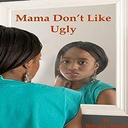 Mama Don't Like Ugly