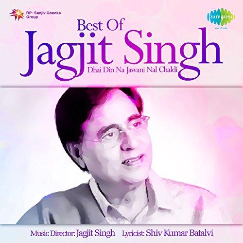 Best of Jagjit Singh - Dhai Din Na Jawani Nal Chaldi