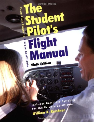 The Student's Pilot's Flight Manual: From First Flight to Private Certificiate, Ninth Edition