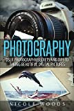 Photography: DSLR Photography Secrets and Tips to Taking Beautiful Digital Pictures