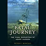 Fatal Journey: The Final Expedition of Henry Hudson | Peter C. Mancall