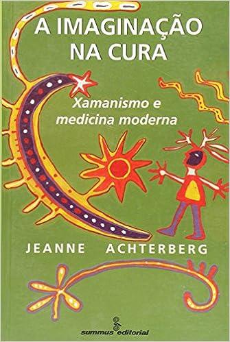 A Imaginação Na Cura. Xamanismo E Medicina Moderna (Em ...