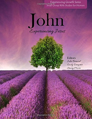 John: Experiencing Jesus (Experiencing Growth Series Small Group Bible Study for Women) (Volume 1) PDF