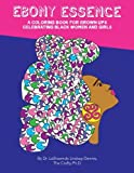 Ebony Essence: A Coloring Book for Grown Ups Celebrating Black Women and Girls