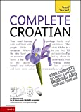 Complete Croatian Beginner to Intermediate Course: (Book and audio support) Learn to read, write, speak and understand a new language with Teach Yourself|Teach Yourself