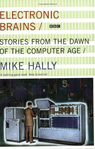 Electronic Brains: Stories from the Dawn of the Computer Age by Mike Hally (2006-04-03) (Dawn Of The Electronic Age)