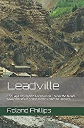 Leadville: The Saga of Jedidiah Greenwood... From the blood soaked fields of Shiloh to the Colorado Rockies.