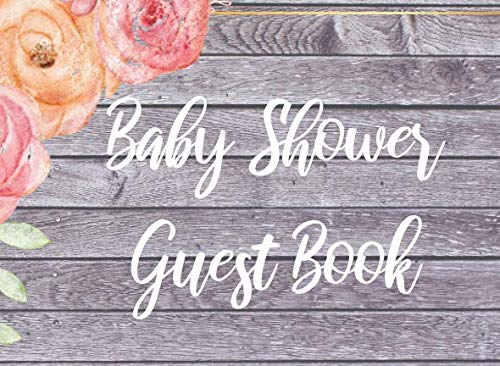 Baby Shower Sign In Book (Baby Shower Guest Book: Rustic Chic Floral Baby Shower Guest Book - Includes a Place for a Special)