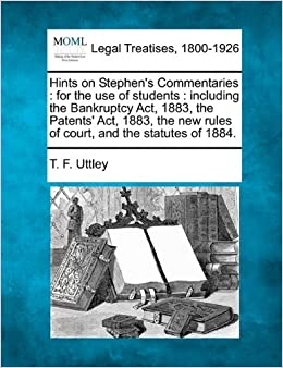 Book Hints on Stephen's Commentaries: for the use of students : including the Bankruptcy Act, 1883, the Patents' Act, 1883, the new rules of court, and the statutes of 1884.