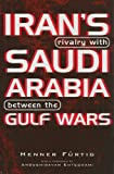 Iran's Rivalry with Saudi Arabia Between the Gulf Wars, Henner Furtig, 0863722873