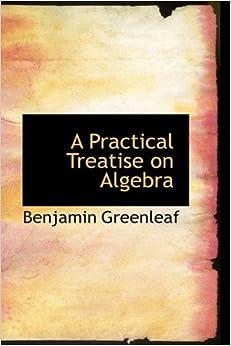 A Practical Treatise on Algebra