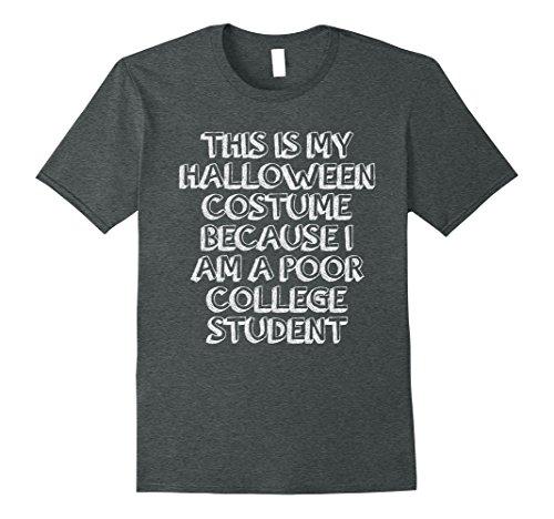 College Funny Halloween Costumes (Mens Poor College Student Funny Halloween Costume T-Shirt XL Dark Heather)