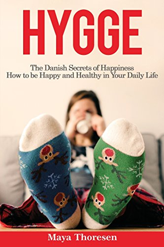 Hygge: The Danish Secrets of Happiness.: How to be Happy and Healthy in Your Daily Life by Maya Thoresen