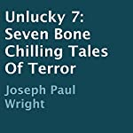 Unlucky 7: Seven Bone Chilling Tales of Terror | Joseph Paul Wright