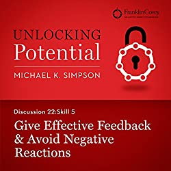 Discussion 22: Skill 5 - Give Effective Feedback & Avoid Negative Reactions