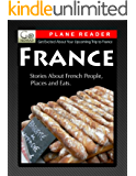 France Plane Reader - Get Excited About Your Upcoming Trip to France: Stories about the People, Places, and Eats of France (GoNomad Plane Readers Book 8)