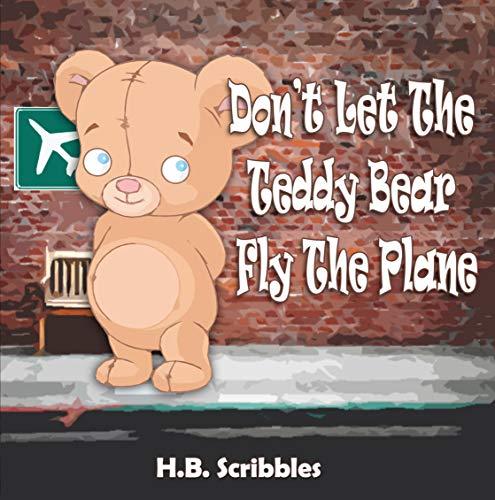 Don't Let The Teddy Bear Fly The Plane (Teddy Bear books)