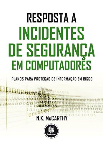 Resposta a Incidentes de Segurança em Computadores: Planos para Proteção de Informação em Risco