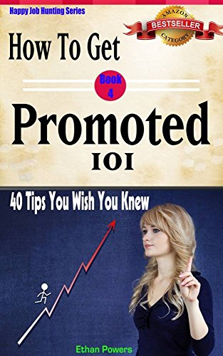Book: How To Get Promoted 101 - Forty tips you wish you knew (Happy Job Hunting Series Book 4) by Ethan Powers