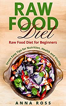 Vegan: Diet for Beginners 7 Easy Tips for Nutrition, Health and Vitality: (Vegan, High Protein, Gluten Free, Low Cholesterol, Vegan Weight Loss, Recipes, Paleo Diet) by [Ross, Anna]