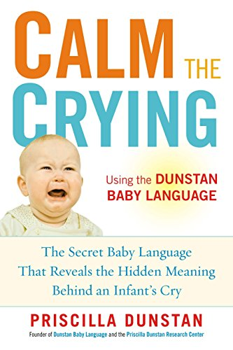 Calm the Crying: The Secret Baby Language That Reveals the Hidden Meaning Behind an Infant's Cry by Brand: Avery Trade