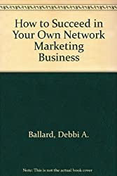 How to Succeed in Your Own Network Marketing Business