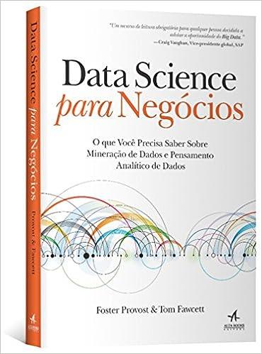 Resultado de imagem para Data Science Para Negócios. O que Você Precisa Saber Sobre Mineração de Dados e Pensamento Analítico de Dados