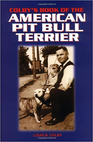 Colby's Book of the American Pit Bull Terrier: Louis B