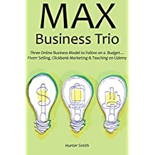 Max Business Trio: Three Online Business Model to Follow on a  Budget… Fiverr Selling, Clickbank Marketing & Teaching on Udemy