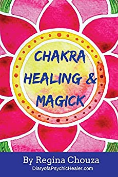 Chakra Healing & Magick (English Edition) de [Chouza, Regina]