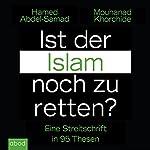 Ist der Islam noch zu retten? Eine Streitschrift in 95 Thesen | Hamed Abdel-Samad,Mouhanad Khorchide