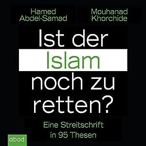 Ist der Islam noch zu retten? Eine Streitschrift in 95 Thesen Hörbuch