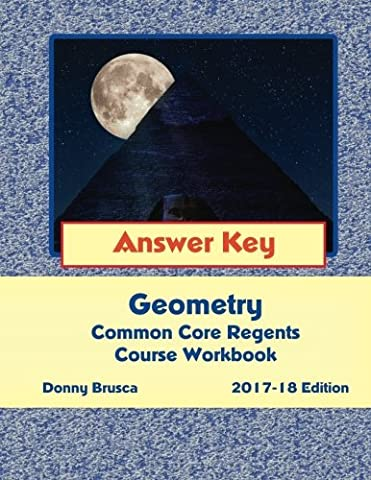 Answer Key: Geometry Common Core Regents Course Workbook: 2017-18 Edition - Geometry Common Core