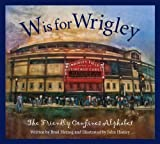 img - for W is for Wrigley: The Friendly Confines Alphabet book / textbook / text book