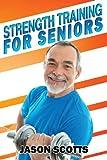 Strength Training for Seniors, Jason Scotts, 1482529661