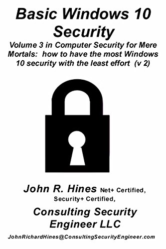 Basic Windows 10 Security: How to have the most Windows 10 security with the least effort (v2) (Computer Security for Mere Mortals Book ()