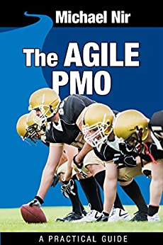 Agile Project Management: The Agile PMO - Leading the Effective, Value Driven, Project Management Office, a practical guide (Agile Business Leadership Book 1) by [Nir, Michael]