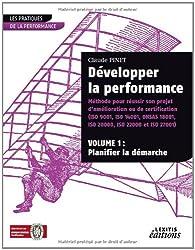 Développer la performance, méthode pour réussir son projet d'amélioration ou de certification (iso 9001, is0 14001, 0hsas 18001, iso 20000, iso 22000 et iso 27001) : Volume 1 : Planifier la démarche