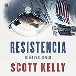 Resistencia [Endurance]: Un año en el espacio [A Year in Space] | Scott Kelly
