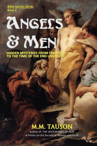 Angels & Men: Hidden Mysteries from Creation to the Time of the End Unveiled (Bible Secrets Series) (Volume 2)