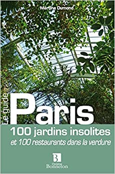 Paris 100 jardins insolites 100 restaurants ds la verdure
