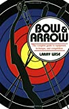 img - for Bow & Arrow: The Complete Guide to Equipment, Technique, and Competition book / textbook / text book
