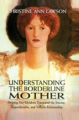 Pdf Medical Books Understanding the Borderline Mother: Helping Her Children Transcend the Intense, Unpredictable, and Volatile Relationship