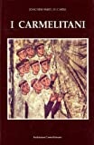 I Carmelitani : Storia Dell'Ordine Del Carmelo, Smet, Joachim, 8872880114