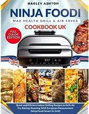 Ninja Foodi MAX Health Grill & Air Fryer Cookbook UK: Quick and Efficient Indoor Grilling Recipes to Grill, Air Fry, Baking, Roasting With European Measurement (Ninja Foodi Smart XL Grill)