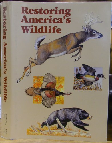 Restoring America's Wildlife - 1937-1987 the First 50 Years of the Federal Aid in Wildlife Restoration (Pittman-Robertson) Act