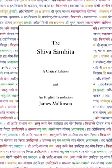 The Shiva Samhita: A Critical Edition and an English Translation by [Mallinson, James]