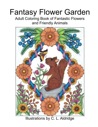 Fantasy Flower Garden: Adult Coloring Book of Fantastic Flowers and Friendly Animals